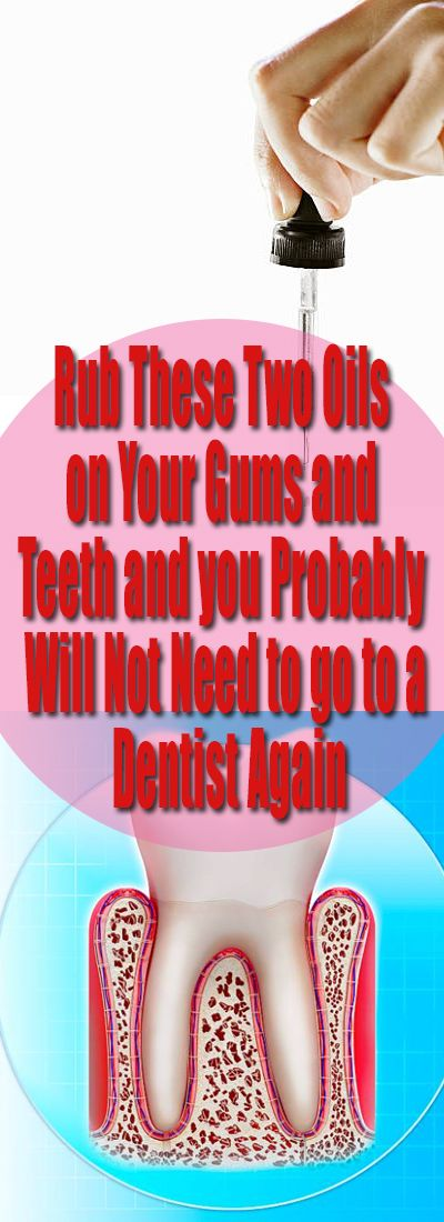 Rub These Two Oils on Your Gums and Teeth and you Probably Will Not Need to go to a Dentist Again