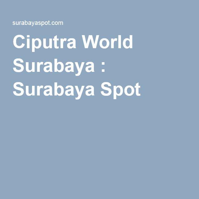 Ciputra World Surabaya : Surabaya Spot