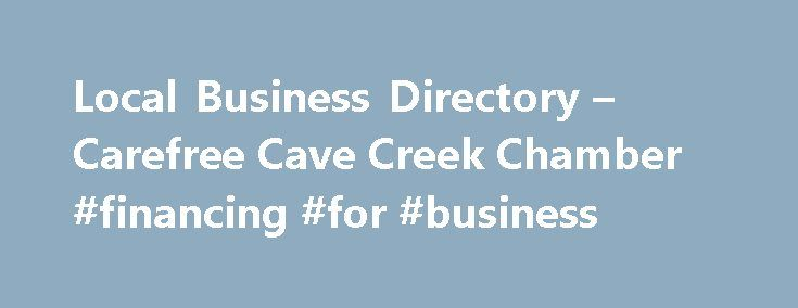 Local Business Directory – Carefree Cave Creek Chamber #financing #for #business http://business.remmont.com/local-business-directory-carefree-cave-creek-chamber-financing-for-business/  #local business directory # Local Business Directory Family Cosmetic Dentistry Aesthetic Family Dentistry is dedicated to the true health of our patients. We understand that when provided correctly, dental care greatly improves the lives of our patients. This comes from not only a dedication to the oral and…