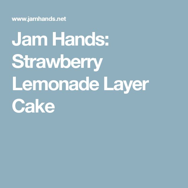 Jam Hands: Strawberry Lemonade Layer Cake