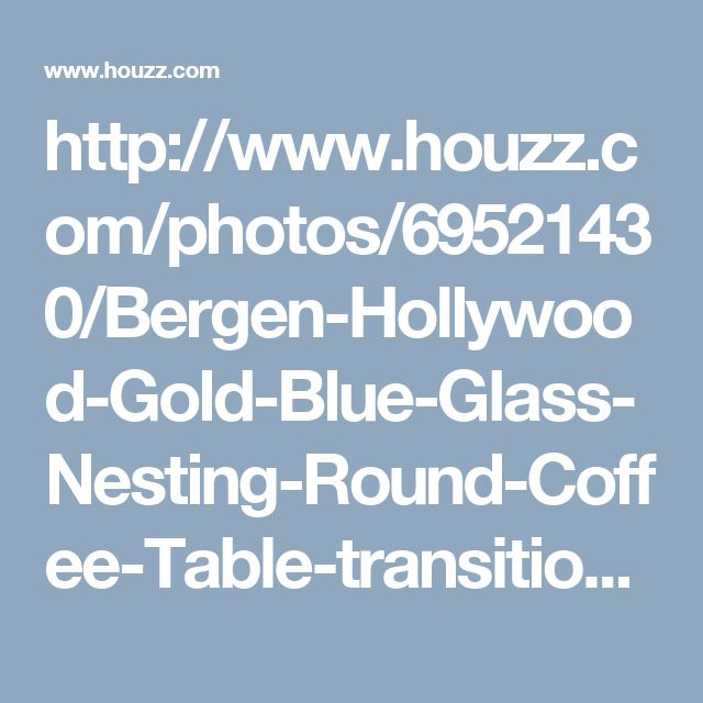 http://www.houzz.com/photos/69521430/Bergen-Hollywood-Gold-Blue-Glass-Nesting-Round-Coffee-Table-transitional-coffee-table-sets