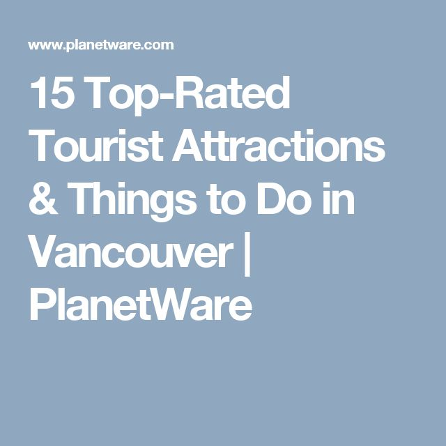 15 Top-Rated Tourist Attractions & Things to Do in Vancouver | PlanetWare