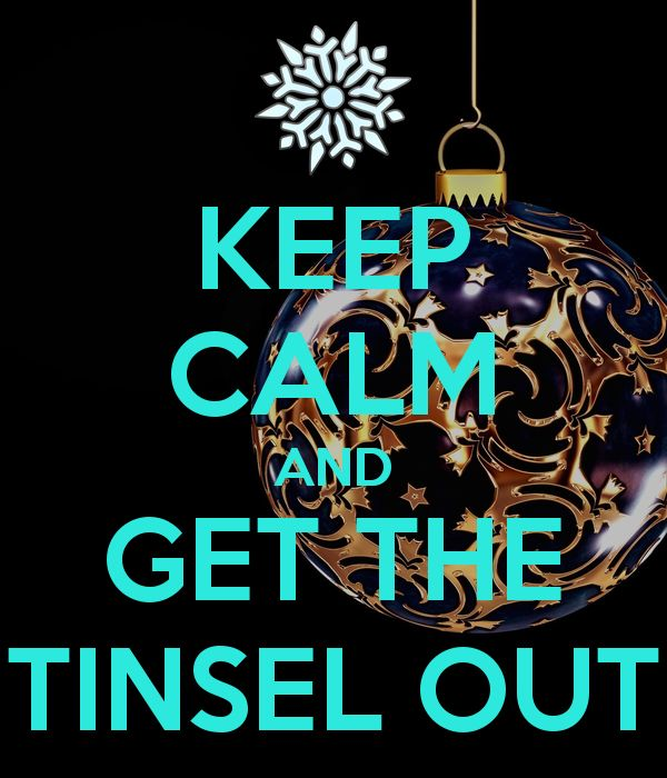 KEEP CALM AND GET THE TINSEL OUT
