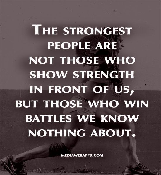 You never know what someone is going through. The people who bear it quietly show great strength.