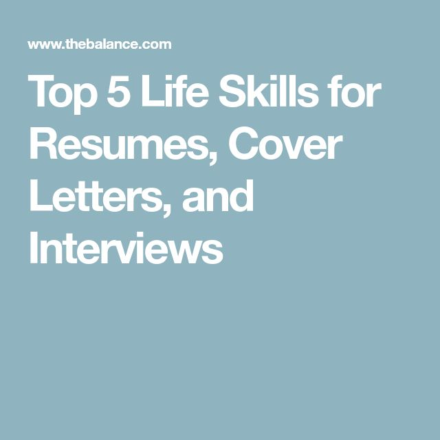 Top 5 Life Skills for Resumes, Cover Letters, and Interviews