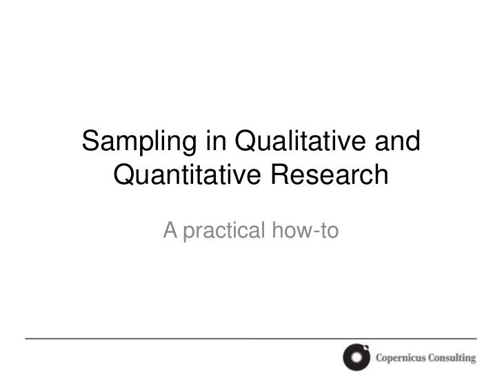 Sampling in Qualitative and  Quantitative Research      A practical how-to
