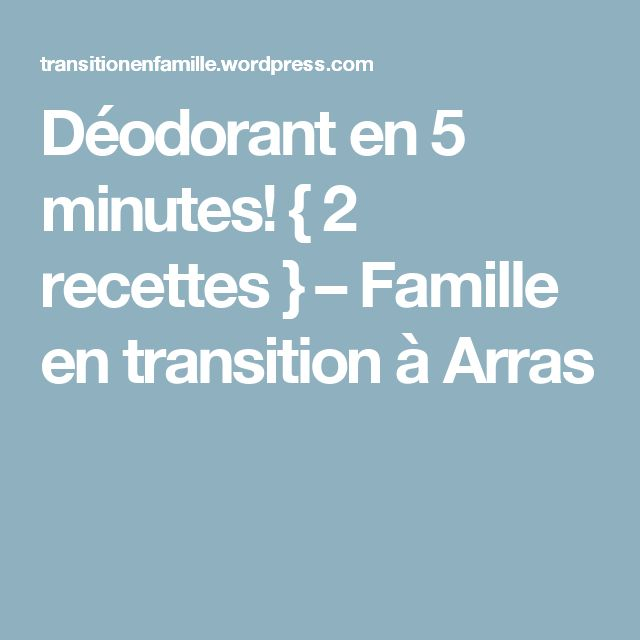 Déodorant en 5 minutes! { 2 recettes } – Famille en transition à Arras