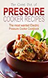 Free Kindle Book -   The Great Pot of Pressure Cooker Recipes: The Most Wanted Electric Pressure Cooker Cookbook Check more at http://www.free-kindle-books-4u.com/cookbooks-food-winefree-the-great-pot-of-pressure-cooker-recipes-the-most-wanted-electric-pressure-cooker-cookbook/