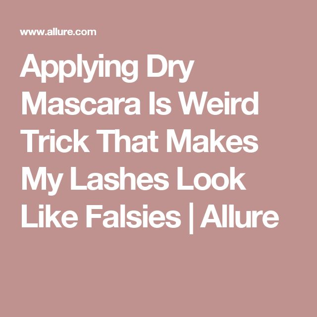 Applying Dry Mascara Is Weird Trick That Makes My Lashes Look Like Falsies | Allure