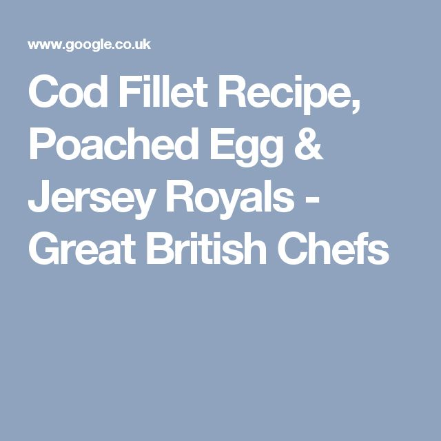 Cod Fillet Recipe, Poached Egg & Jersey Royals - Great British Chefs