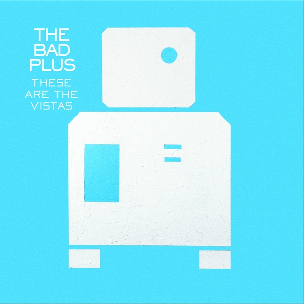 These are the Vistas - The Bad Plus
