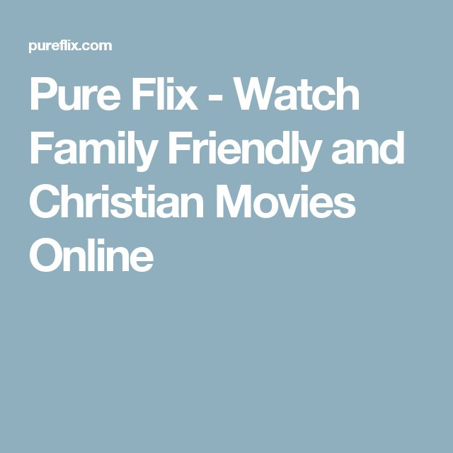 Pure Flix - Watch Family Friendly and Christian Movies Online