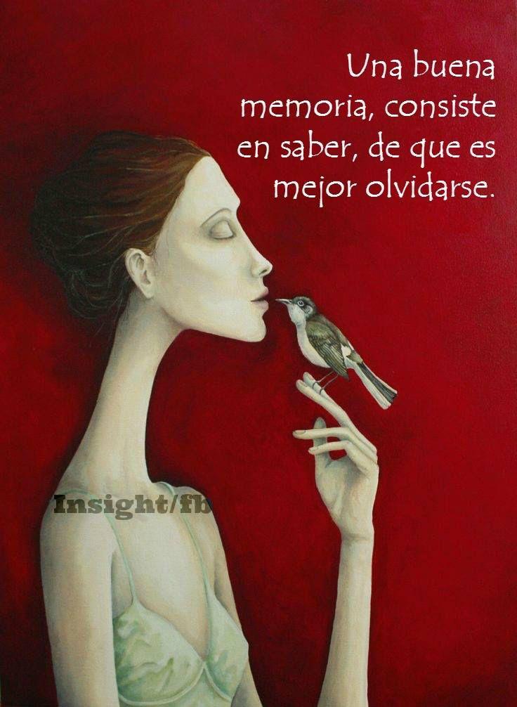 〽️ Una buena memoria, consiste en saber, de que es mejor olvidarse