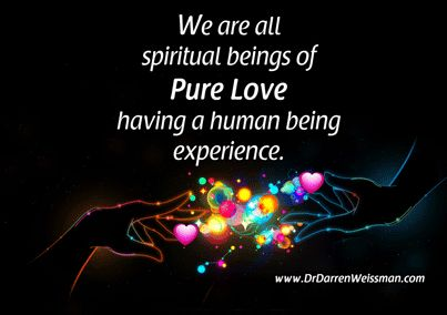 Quot We Are All Spiritual Beings Of Pure Love Having A Human