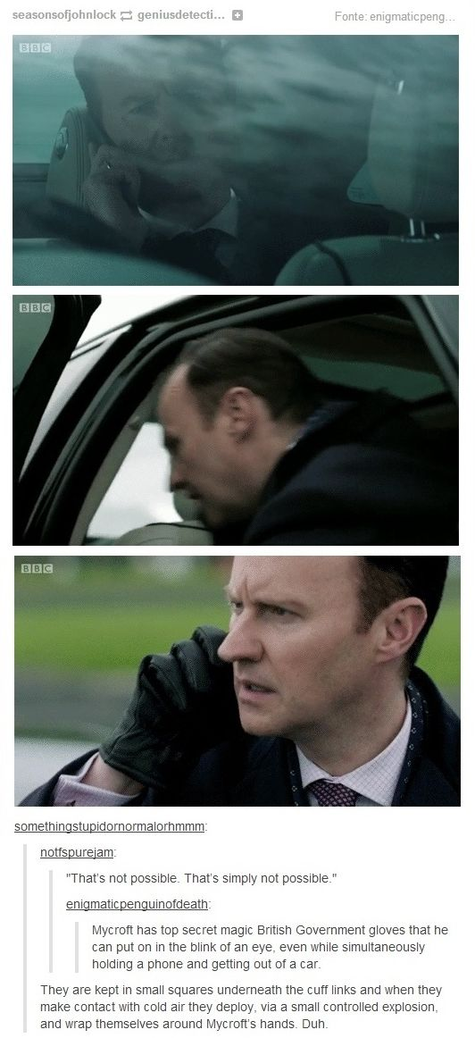 Mycroft's secret gloves - I LOVE THIS FANDOM!!!!!!!! When we catch a huge jump cut continuity error like this, we don't hate the show for its laziness, we embrace it and make up reasons.