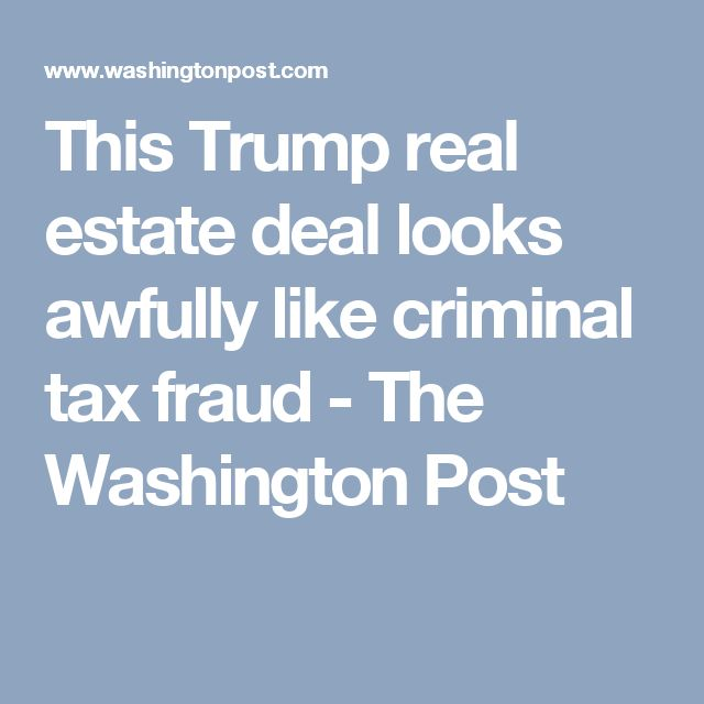 This Trump real estate deal looks awfully like criminal tax fraud - The Washington Post