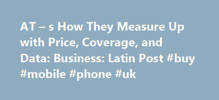 AT – s How They Measure Up with Price, Coverage, and Data: Business: Latin Post #buy #mobile #phone #uk http://mobile.remmont.com/at-s-how-they-measure-up-with-price-coverage-and-data-business-latin-post-buy-mobile-phone-uk/  At & t vs. Verizon Cell Phone Plan Comparison: Here s How They Measure Up with Price, Coverage, and Data By Matthew Reis   Feb 10, 2014 05:01 PM EST Share This Story AT T and Verizon are the two biggest cell phone providers in America by coverage area and customer…