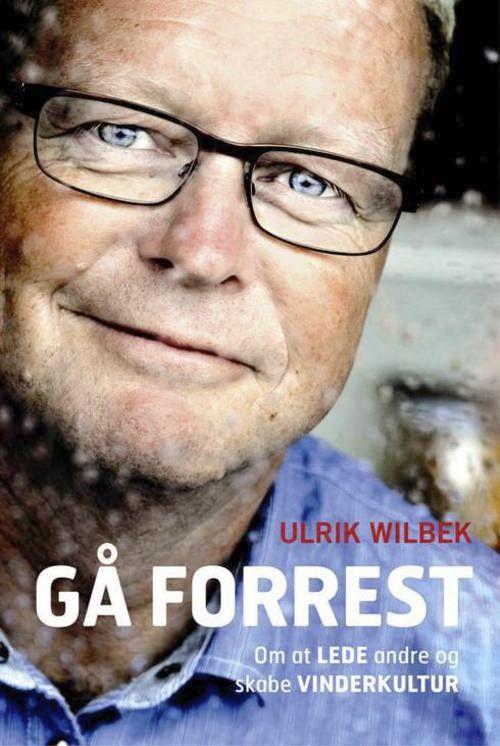 Gå forrest - om at lede andre og skabe vinderkultur af Ulrik Wilbek | Arnold Busck