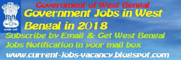 Latest Govt Jobs Vacancies, Upcoming Recruitment Notification in 2018: Recent New Jobs Vacancy in West Bengal, Latest-Upc...