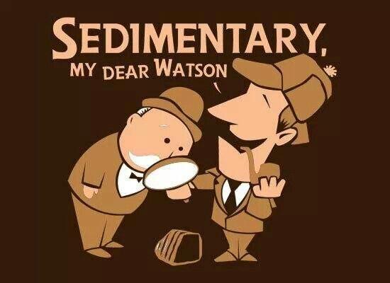 Sedimentary, my dear Watson. (Geology humor, funny)