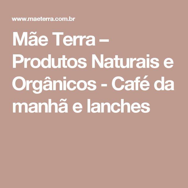 Mãe Terra – Produtos Naturais e Orgânicos - Café da manhã e lanches