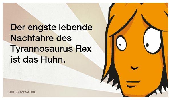 Wie wurde das bewiesen? Hier mehr: http://www.unnuetzes.com/wissen/4730/tyrannosauros-huhn/