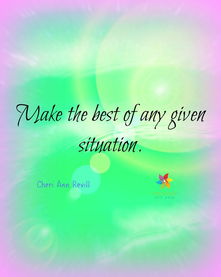 Make the best of any given situation!