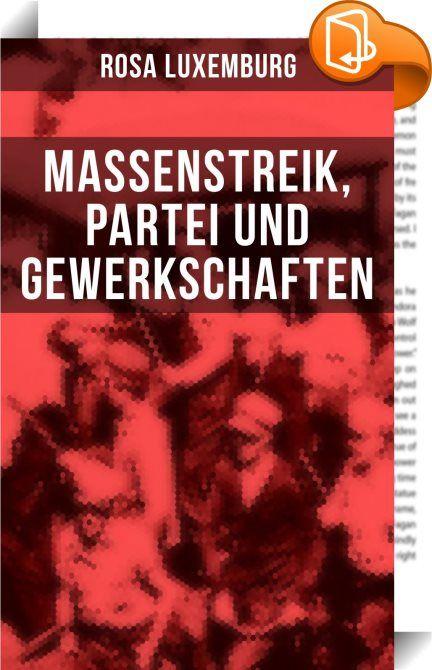 """Rosa Luxemburg: Massenstreik, Partei und Gewerkschaften    :  Rosa Luxemburg war eine einflussreiche Vertreterin der europäischen Arbeiterbewegung, des Marxismus, Antimilitarismus und """"proletarischen Internationalismus"""". Ihre Erfahrungen mit der russischen Revolution verarbeitete sie nach ihrer Rückkehr nach Deutschland in der Schrift Massenstreik, Partei und Gewerkschaften (1906). Um die """"internationale Solidarität der Arbeiterklasse"""" gegen den Krieg einzuüben, forderte sie darin von ..."""
