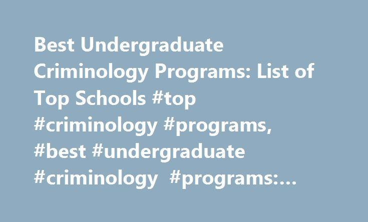 Best Undergraduate Criminology Programs: List of Top Schools #top #criminology #programs, #best #undergraduate #criminology #programs: #list #of #top #schools http://kentucky.nef2.com/best-undergraduate-criminology-programs-list-of-top-schools-top-criminology-programs-best-undergraduate-criminology-programs-list-of-top-schools/  # Best Undergraduate Criminology Programs: List of Top Schools School Overviews The following two schools represent some of the best programs in the nation for…