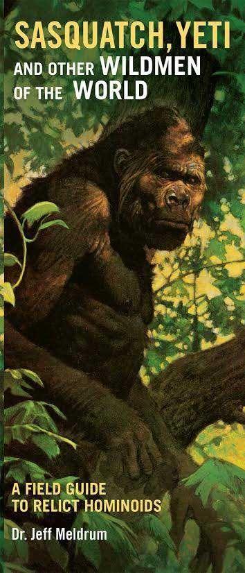 """Sasquatch, Yeti, and other Wildmen of the World"" by Dr. Jeff Meldrum (2016)"