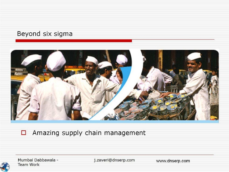 Dabbawala - Beyond six Sigma - How to - Team Work - Amazing supply chain management - If they can do without IT - we can do better with IT [Information Technology].