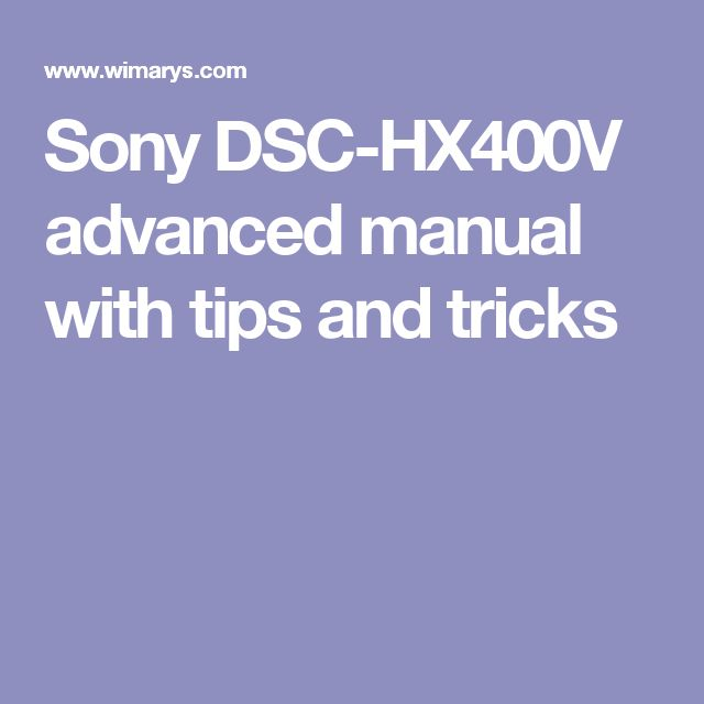 Sony DSC-HX400V advanced manual with tips and tricks