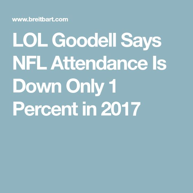 lol goodell says nfl attendance is down only 1 percent in 2017