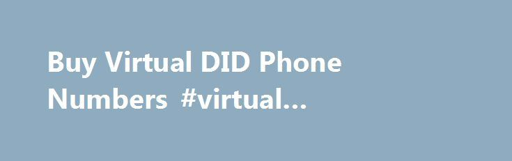 Buy Virtual DID Phone Numbers #virtual #telephone #system http://renta.nef2.com/buy-virtual-did-phone-numbers-virtual-telephone-system/  # Virtual DID Phone Numbers in 90 Countries Virtual local phone number (also called voip did number) is like a usual telephone number. It is a service to forward incoming calls. The incoming calls to virtual number are automatically forwarded to another landline or cell phone number of that city or country which the client chooses. For example, if you buy…