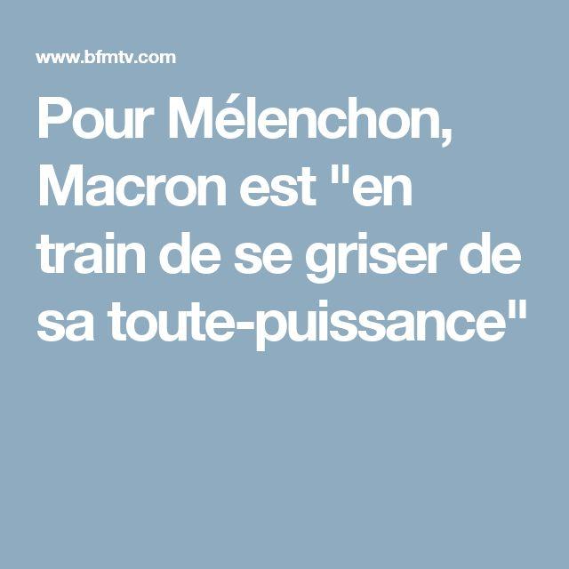"""Pour Mélenchon, Macron est """"en train de se griser de sa toute-puissance"""""""