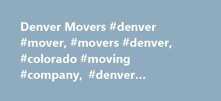 Denver Movers #denver #mover, #movers #denver, #colorado #moving #company, #denver #commercial #mover http://finances.nef2.com/denver-movers-denver-mover-movers-denver-colorado-moving-company-denver-commercial-mover/  # denver movers / denver commercial moving company Denver Mover, Vosco Moving . Really Knows The Moving Business! Today's families are not always rooted in one place. Most families move locally, and sometimes interstate as well. They relocate from one place to another and live…