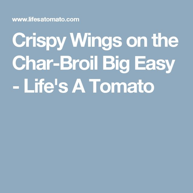 Crispy Wings on the Char-Broil Big Easy - Life's A Tomato