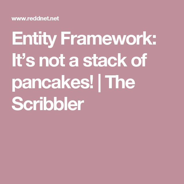 Entity Framework: It's not a stack of pancakes! | The Scribbler