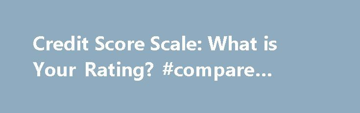 Credit Score Scale: What is Your Rating? #compare #credit #card http://nef2.com/credit-score-scale-what-is-your-rating-compare-credit-card/  #credit score rating # Credit Score Scale: What is Your Rating? Do you know your credit score? If not, here is a good list of ways to check your credit scores for free. I signed up for a few of these free accounts and got my scores. Naturally, the next question is what is a...