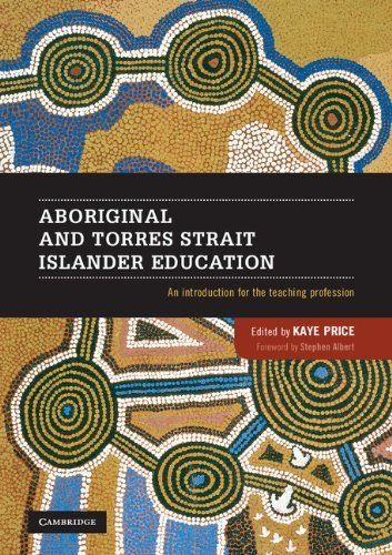 Aboriginal and Torres Strait Islander Education by Kaye Price. $37.49. Publisher: Cambridge University Press; 1 edition (December 16, 2012). 219 pages