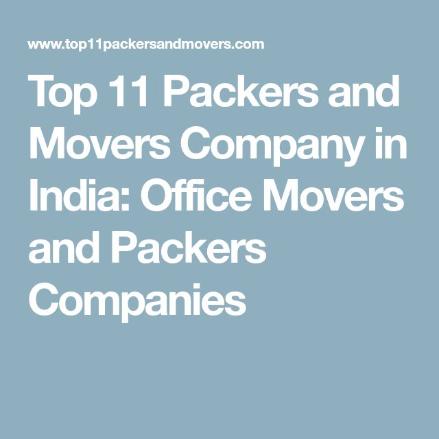 Top 11 Packers and Movers Company in India: Office Movers and Packers Companies