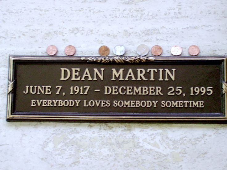 Dean Martin, 1917-1995 (cause of death: Lung Cancer) ~ Buried at Westwood Memorial Park, Westwood, California * Singer/Actor/Entertainer