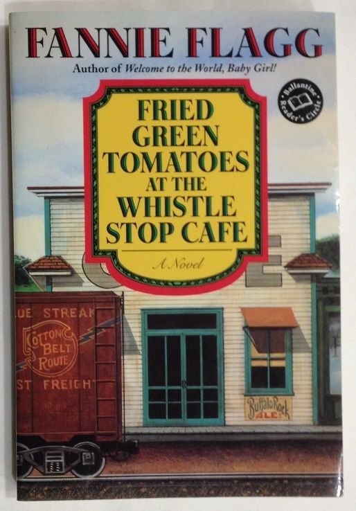 Fried Green Tomatoes At The Whistle Stop Café by Fannie Flagg (1997, PB) Alabama