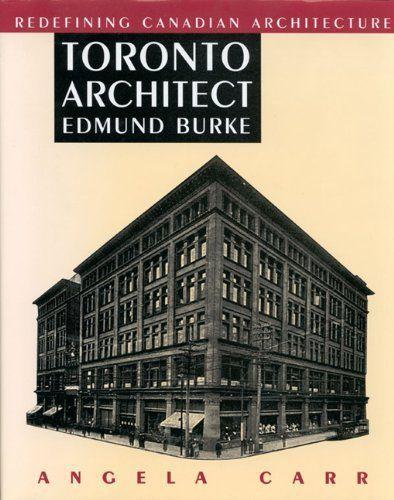 Toronto Architect Edmund Burke: Redefining Canadian Architecture: Angela Carr: 9780773512177: Books - Amazon.ca
