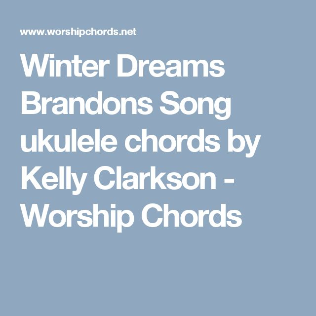 Winter Dreams Brandons Song ukulele chords by Kelly Clarkson - Worship Chords