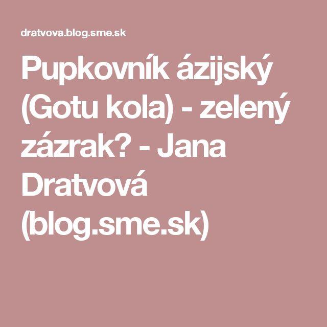 Pupkovník ázijský (Gotu kola) - zelený zázrak? - Jana Dratvová (blog.sme.sk)