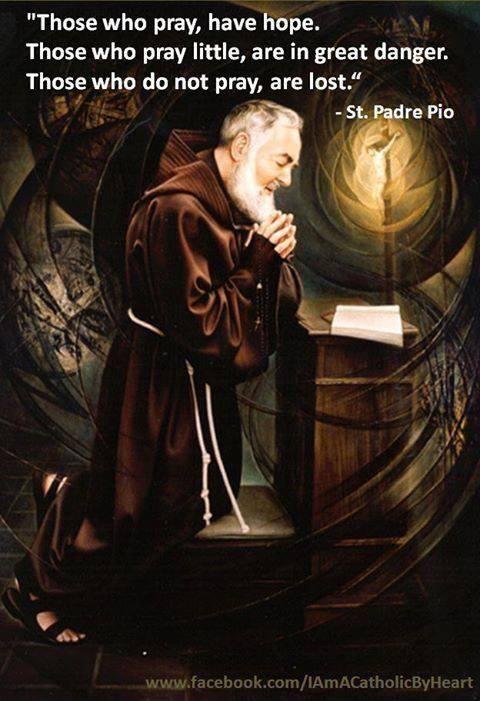 """Padre Pio & quote """"Aquellos que oran, tienen esperanza. Los que oran poco, están en gran peligro. Los que no oran, se pierden"""" San Padre Pio"""