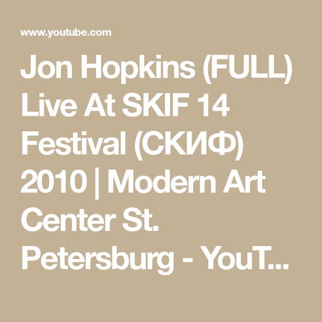 Jon Hopkins (FULL) Live At SKIF 14 Festival (СКИФ) 2010   Modern Art Center St. Petersburg - YouTube