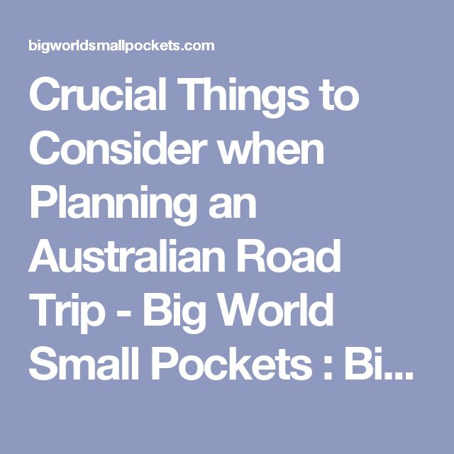 Crucial Things to Consider when Planning an Australian Road Trip - Big World Small Pockets : Big World Small Pockets