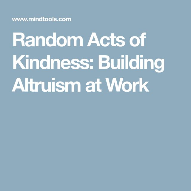 Random Acts of Kindness: Building Altruism at Work